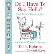 Do I Have to Say Hello? Aunt Delia's Manners Quiz for Kids and Their Grownups, Hardcover