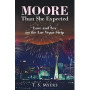 Moore Than She Expected: Love and Sex on the Las Vegas Strip, Paperback/T. S. Myers