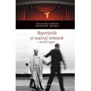 Repetitiile - Teatrul Reinnoit in Secolul Regiei