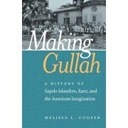 Making Gullah: A History of Sapelo Islanders, Race, and the American Imagination, Paperback/Melissa L. Cooper
