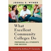 What Excellent Community Colleges Do: Preparing All Students for Success, Paperback/Joshua S. Wyner