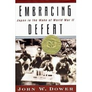 Embracing Defeat: Japan in the Wake of World War II, Hardcover/John W. Dower