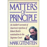 Matters of Principle: An Insider's Account of America's Rejection of Robert Bork's Nomination to the Supreme Court, Paperback/Mark Gitenstein