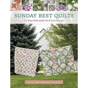 Sunday Best Quilts: 12 Must-Make Quilts You'll Love Forever, Paperback/Corey Yoder