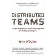 Distributed Teams: The Art and Practice of Working Together While Physically Apart, Paperback/John O'Duinn