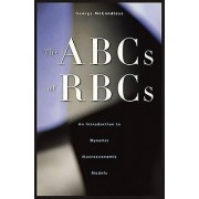 The ABCs of RBCs An Introduction to Dynamic Macroeconomic Models b...