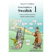 From English to Swedish 1: A Basic Swedish Textbook for English Speaking Students (Black and White Edition), Paperback