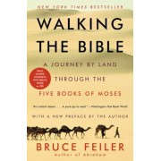 Walking the Bible: A Journey by Land Through the Five Books of Moses, Paperback