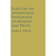 Plato on the Metaphysical Foundation of Meaning and Truth by Blake ...