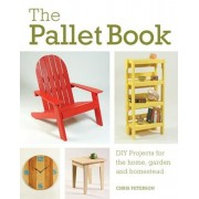 The Pallet Book: DIY Projects for the Home, Garden, and Homestead, Paperback/Chris Peterson
