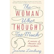 The Woman Who Thought Too Much: A Memoir of Obsession and Compulsion, Paperback/Joanne Limburg