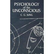 Psychology of the Unconscious, Paperback/C. G. Jung