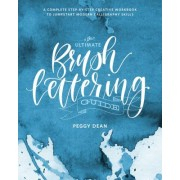 Ultimate Brush Lettering Guide - A Complete Step-by-Step Creative Workbook to Jumpstart Modern Calligraphy Skills (Dean Peggy)(Paperback / softback) (9780399582172)