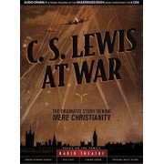 C. S. Lewis at War: The Dramatic Story Behind Mere Christianity/C. S. Lewis