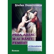 Prea adanc m-ai ranit femeie/Stefan Dumitrescu