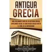 Antigua Grecia: Una Fascinante Gua de La Historia Griega, empezando desde la Edad Media Griega hasta el Final de la Antigedad, Hardcover/Captivating History