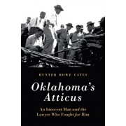 Oklahoma's Atticus: An Innocent Man and the Lawyer Who Fought for Him, Hardcover/Hunter Howe Cates