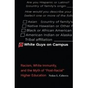 "White Guys on Campus: Racism, White Immunity, and the Myth of ""post-Racial"" Higher Education, Paperback/Nolan L. Cabrera"