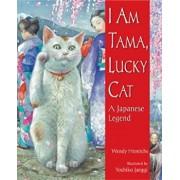 I Am Tama, Lucky Cat: A Japanese Legend, Paperback/Wendy Henrichs