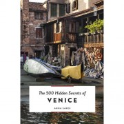 The 500 Hidden Secrets: The 500 Hidden Secrets of Venice - Anna Sardi