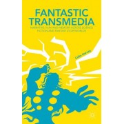 Fantastic Transmedia: Narrative, Play and Memory Across Science Fiction and Fantasy Storyworlds