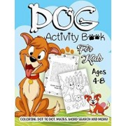 Dog Activity Book for Kids Ages 4-8: A Fun Kid Workbook Game for Learning, Puppy Coloring, Dot to Dot, Mazes, Word Search and More!, Paperback/Activity Slayer