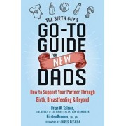 The Birth Guy's Go-To Guide for New Dads: How to Support Your Partner Through Birth, Breastfeeding, and Beyond, Paperback/Brian W. Salmon