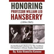 Honoring Professor William Leo Hansberry (1894-1965): An Intellectual Libation for the Architect of America's African Studies Department, Paperback/Kaba Hiawatha Kamene