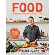 Food: What the Heck Should I Cook?: More Than 100 Delicious Recipes--Pegan, Vegan, Paleo, Gluten-Free, Dairy-Free, and More--For Lifelong Health, Hardcover/Mark Hyman