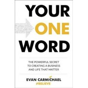 Your One Word: The Powerful Secret to Creating a Business and Life That Matter, Hardcover/Evan Carmichael