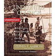 Undaunted Courage: Meriwether Lewis Thomas Jefferson and the Opening of the American West/Stephen E. Ambrose