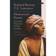 Richard Burton, T.E. Lawrence and the Culture of Homoerotic Desire: Orientalist Depictions of Arab Sexuality