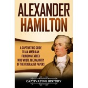 Alexander Hamilton: A Captivating Guide to an American Founding Father Who Wrote the Majority of The Federalist Papers, Paperback/Captivating History