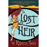 The Lost Heir: an Unruly Royal, an Urchin Queen, and a Quest for Justice, Paperback/Rivera Sun