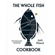 The Whole Fish Cookbook: New Ways to Cook, Eat and Think, Hardcover/Josh Niland