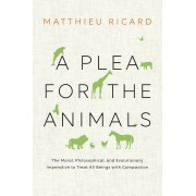 A Plea for the Animals: The Moral, Philosophical, and Evolutionary Imperative to Treat All Beings with Compassion, Paperback