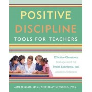 Positive Discipline Tools for Teachers: Effective Classroom Management for Social, Emotional, and Academic Success, Paperback