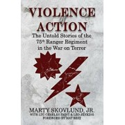 Violence of Action: The Untold Stories of the 75th Ranger Regiment in the War on Terror, Paperback/Marty Skovlund
