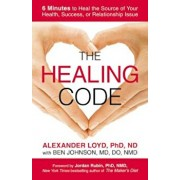 The Healing Code: 6 Minutes to Heal the Source of Your Health, Success, or Relationship Issue, Paperback/Alexander Loyd