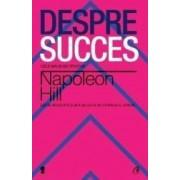 Despre succes - Napoleon Hill
