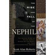 The Rise and Fall of the Nephilim: The Untold Story of Fallen Angels, Giants on the Earth, and Their Extraterrestrial Origins, Paperback
