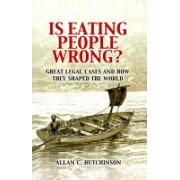 Is Eating People Wrong? - Great Legal Cases and How They Shaped the World (Hutchinson Allan C.)(Paperback) (9780521188517)