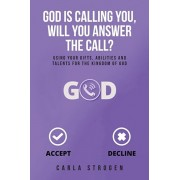 God Is Calling You, Will You Answer The Call?: Using your gifts, abilities, and talents for the kingdom of God, Paperback/Carla Y. Strogen