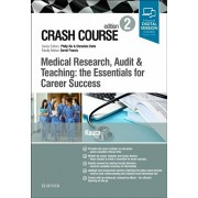 Crash Course Medical Research, Audit and Teaching: the Essentials for Career Success, Paperback/Amit, MSc , BSc (Hons), MB ChB, MRCP (UK), AFHEA, AMInstLM, Dr. Kaura