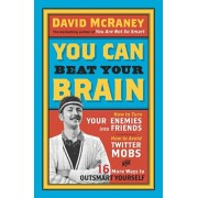 You Can Beat Your Brain. How to Turn Your Enemies Into Friends, How to Make Better Decisions, and Other Ways to Be Less Dumb, Paperback/David McRaney