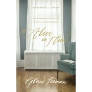 Alive in Him: How Being Embraced by the Love of Christ Changes Everything, Paperback/Gloria Furman