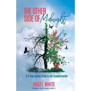 The Other Side of Midnight: A 21-Day Fasting Guide to Life Transformation, Paperback/Angel White