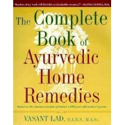 The Complete Book of Ayurvedic Home Remedies: Based on the Timeless Wisdom of India's 5,000-Year-Old Medical System, Paperback