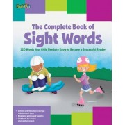 The Complete Book of Sight Words: 220 Words Your Child Needs to Know to Become a Successful Reader, Paperback