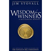 Wisdom for Winners Volume One: A Millionaire Mindset, an Official Official Publication of the Napoleon Hill Foundation, Paperback/Jim Stovall